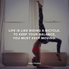 """""""Life is like riding a bicycle. To keep your balance, you must keep moving."""" - Albert Einstein"""