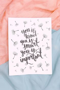 You is Kind, You is Smart, You is Important - from The Help