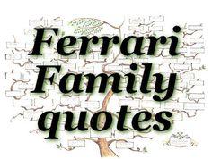 citazioni Famiglia Ferrari - Le persone Famiglia Ferrari hanno frasi entusiaste per la comunità #FerrariFamilyquotes #FFquotes