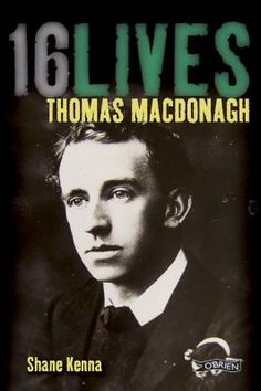"""Read """"Thomas MacDonagh by Dr. Shane Kenna available from Rakuten Kobo. Born in Cloughjordan in Co. Tipperary, MacDonagh was a poet and playwright, an educator and political activist. Irish Republican Brotherhood, Roisin Dubh, Ireland 1916, Easter Rising, Michael Collins, Playwright, Local History, Social Justice, New Books"""
