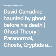 David Carradine haunted by ghost before his death | Ghost Theory | Paranormal, Ghosts, Cryptids and more