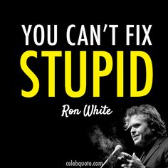 Comedian Ron White quote. heheheh Columbus High. You all know what I'm talking about.