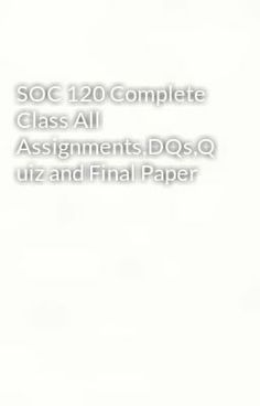 "Read ""SOC 120 Complete Class All Assignments,DQs,Quiz and Final Paper"" #wattpad #mystery-thriller"