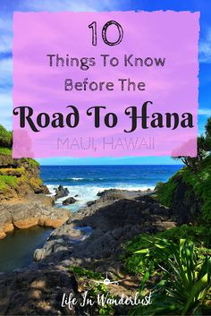 10 Things To Know Before The Road To Hana - Life In Wanderlust