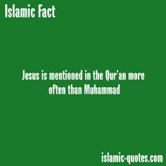 Jesus is mentioned more often than Muhammad in the Quran