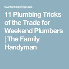 11 Plumbing Tricks of the Trade for Weekend Plumbers   The Family Handyman