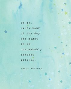 This quote poster features words by Walt Whitman that says: To me every hour of the day and night is an unspeakably perfect miracle. Peace Quotes, Love Me Quotes, Poem Quotes, Life Quotes, Quiet Quotes, Whitman Poems, Walt Whitman Quotes, Quote Posters, Quote Prints