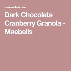 Dark Chocolate Cranberry Granola - Maebells