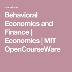Behavioral Economics and Finance   Economics   MIT OpenCourseWare