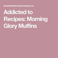 Addicted to Recipes: Morning Glory Muffins