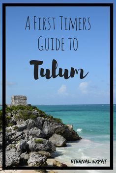 A first timer's guide to tulum, Mexico - Where to eat, stay, and what to see | Eternal Expat