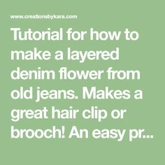 Tutorial for how to make a layered denim flower from old jeans. Makes a great hair clip or brooch! An easy project, takes just minutes.