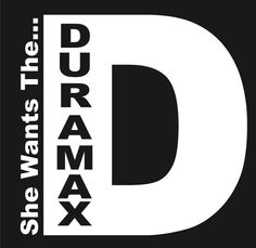 Hey, I found this really awesome Etsy listing at https://www.etsy.com/listing/164040521/duramax-she-wants-the-d-vinyl-decal