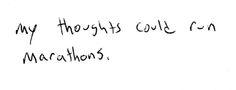 my thoughts do run marathons... ha