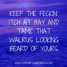 Keep the feckin' itch at bay and tame that walrus looking beard of yours - www.seacaptainbeardco.com #sea #captain #beardoil #beardbalm #beardsoap #mustachewax #apothecary #elixirforwhiskers #beyourowncaptain #slatherthemon #ocean #sand #sun #beach #saltlife #water #beards