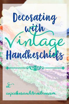 Decorating with vintage handkerchiefs at cupcakesandcrinoline.com