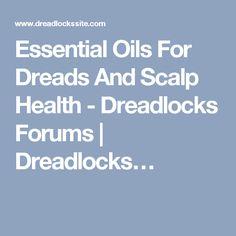 Essential Oils For Dreads And Scalp Health - Dreadlocks Forums   Dreadlocks…