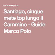 Santiago, cinque mete top lungo il Cammino - Guide Marco Polo