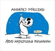 """""""100 najlepszych rysunków"""" Andrzej Mleczko Published by Wydawnictwo Iskry 2017"""