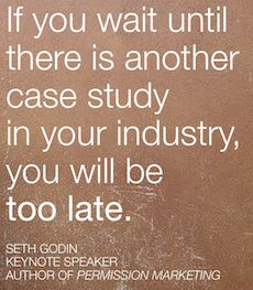 If you wait until there is another case study in your industry, you will be too late. by Seth Godin Startup Quotes, Career Quotes, Leadership Quotes, Business Quotes, Marketing Quotes, Sales And Marketing, Online Marketing, Old Quotes, Best Quotes