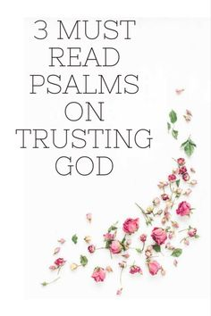 3 Must Read Psalms on Trusting God in times of trial and struggle