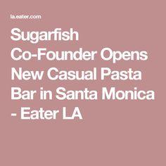 Sugarfish Co-Founder Opens New Casual Pasta Bar in Santa Monica - Eater LA