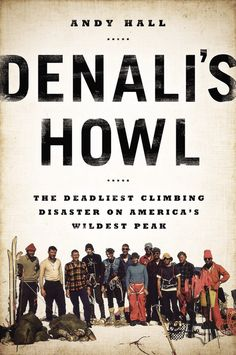DENALI'S HOWL by Andy Hall -- The white-knuckle account of one of the most deadly climbing disasters of all time.