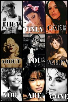 People to remeber<3 Tupac shakur, Amy winehouse ,Aaliyah, Marilyn monroe, Biggie, lisa left eye lopes, whitney houston, Selena quintanilla, And Michael jackson.