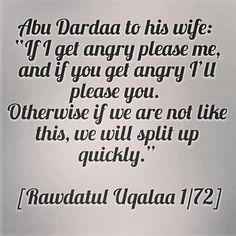 People run to divorce to quick and a lot of the time its because people can't handle anger! Learn from the Salaf.