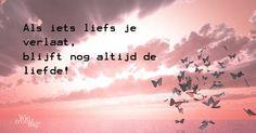 Als iets liefs is je verlaat, blijft nog altijd de liefde #nietalleen, #samen wietroostmij.nl