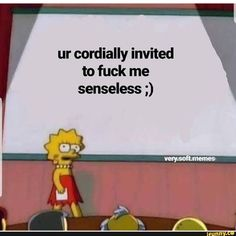 Ur cordially invited to fuck me senseless ; Freaky Mood Memes, Freaky Quotes, Stupid Funny Memes, Funny Relatable Memes, Flirty Memes, Just In Case, Just For You, Response Memes, Current Mood Meme