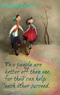 Ecclesiastes 4:9 Two people are better off than one, for they can help each other succeed.