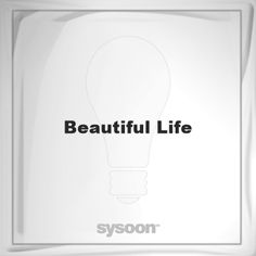 Beautiful Life: Page about Beautiful Life #member #website #sysoon #about