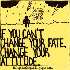 If You Canu0027t Change Your Fate Change Your Attitude