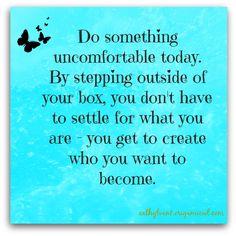 I always think if I am uncomfortable, I am growing.  #catchyoursparkle