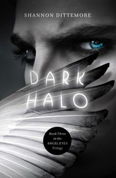 Cover Reveal: Dark Halo (Angel Eyes Trilogy, #3)  by Shannon Dittemore. Coming TBD