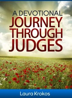 A Devotional Journey through Judges by Laura Krokos, http://www.amazon.com/dp/B00EPK8YXQ/ref=cm_sw_r_pi_dp_GwDlsb1VB20WK