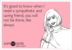It's good to know when I need a sympathetic and caring friend, you will not be there, like always. Made the wise choice and got rid of a bunch of shitty friends. Words Quotes, Wise Words, Life Quotes, Sayings, Best Quotes, Funny Quotes, It's Funny, Hilarious, Shitty Friends