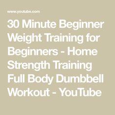 30 Minute Beginner Weight Training for Beginners - Home Strength Training Full Body Dumbbell Workout - YouTube #strengthtrainingforbeginners