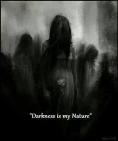 Darkness is my nature.