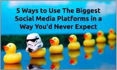 5 Ways to Use The Biggest Social Media Platforms in a Way You'd Never Expect
