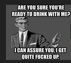 Are you sure you're ready to drink with me! Mad Quotes, Best Quotes, Funny Quotes, Life Quotes, Funny Memes, Hilarious, Funny Laugh, Funny Shit, Funny Stuff
