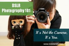 DSLR Photography 101 Part 1 It's Not the Camera It's You