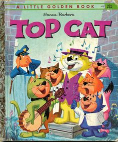 Top Cat by -mel crawford.   I loved Top Cat, and still have This Book! I read this golden book over & OVER...