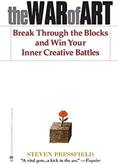 The War of Art: Break Through the Blocks and Win Your Inner Creative Battles
