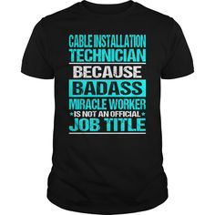 CABLE INSTALLATION TECHNICIAN Because BADASS Miracle Worker Isn't An Official Job Title T-Shirts, Hoodies. BUY IT NOW ==► https://www.sunfrog.com/LifeStyle/CABLE-INSTALLATION-TECHNICIAN--Badass-Black-Guys.html?id=41382