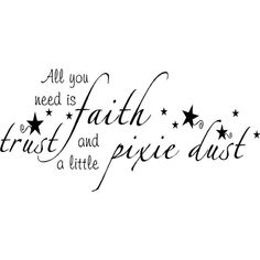 Quote-All You Need Is Faith, Trust, And A Little Pixie Dust-special... ($9.99) ❤ liked on Polyvore