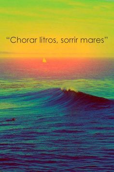 """I believe this means, """"cry a little bit, but, smile seas"""". Portuguese Quotes, What Is The Secret, Philosophy Quotes, More Than Words, Love And Light, Reggae, Good Vibes, Surfing, Positivity"""