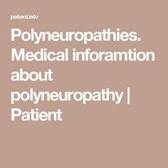 Polyneuropathies. Medical inforamtion about polyneuropathy | Patient