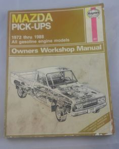 Haynes Repair Manual 1972 - 1988 Mazda Pick-ups Owners workshop manual